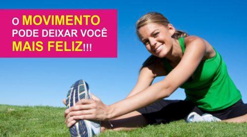 O MOVIMENTO PODE DEIXAR VOCÊ MAIS FELIZ!!!