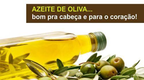 AZEITE DE OLIVA BOM PRA CABEÇA E PARA O CORAÇÃO!
