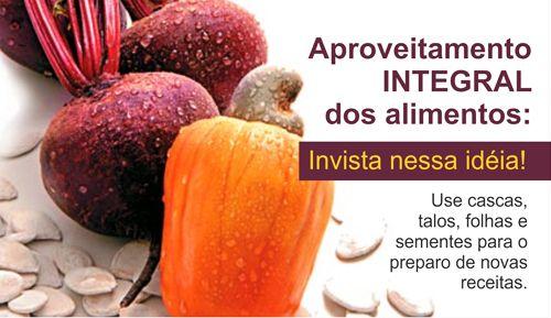 APROVEITAMENTO INTEGRAL DOS ALIMENTOS: INVISTA NESSA IDÉIA!