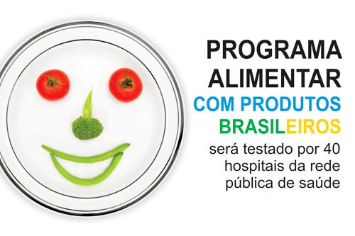 PROGRAMA ALIMENTAR COM PRODUTOS BRASILEIROS SERÁ TESTADO POR 40 HOSPITAIS DA REDE PÚBLICA DE SAÚDE