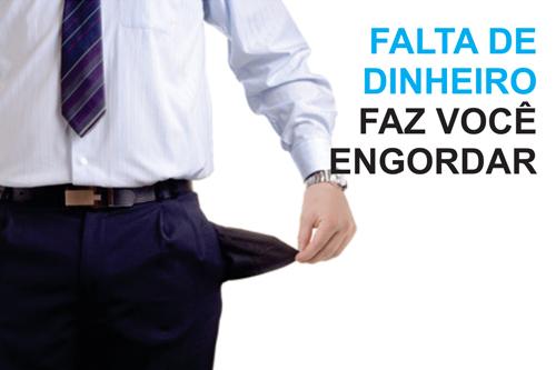 FALTA DE DINHEIRO FAZ VOCÊ ENGORDAR