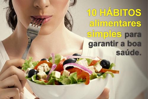 10 HÁBITOS ALIMENTARES SIMPLES PARA GARANTIR A BOA SAÚDE.